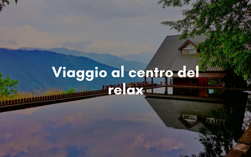 Viaggio al centro del relax