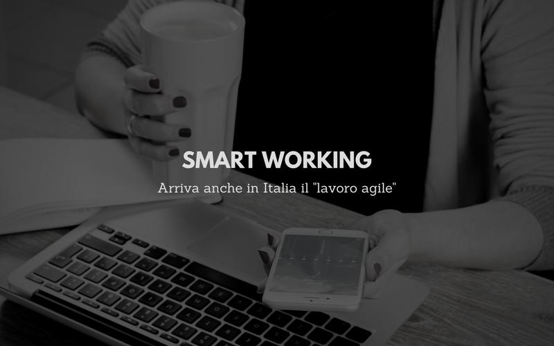Anche in Italia arriva lo smart working: il lavoro agile