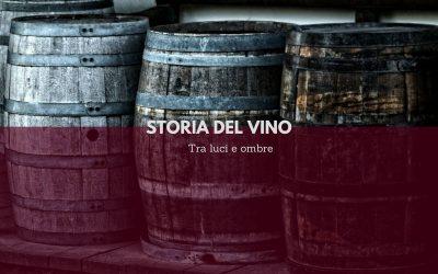 La storia del vino: tra luci e ombre